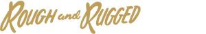 ROUGH AND RUGGED (ラフ アンド ラゲッド)