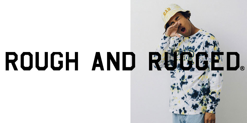 ROUGH AND RUGGED | ラフアンドラギット