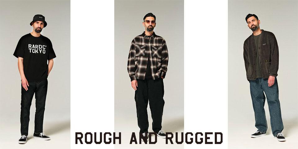 ラフアンドラゲッド | ROUGH AND RUGGED